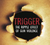 Trigger - The Ripple Effect of Gun Violence