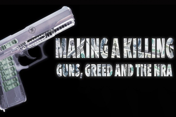 Making a Killing: Guns, Greed and the NRA