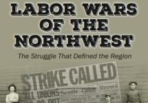 Labor Wars of the Northwest: The Struggle that Defined the Region