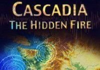 Cascadia: The Hidden Fire